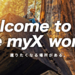 Welcom to the myX world!還りたくなる場所がある